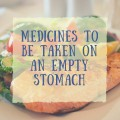 Medicines to Be Taken on an Empty Stomach