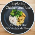 Exploring Chicken & Rice: One Simple Dish With Worldwide Flavors