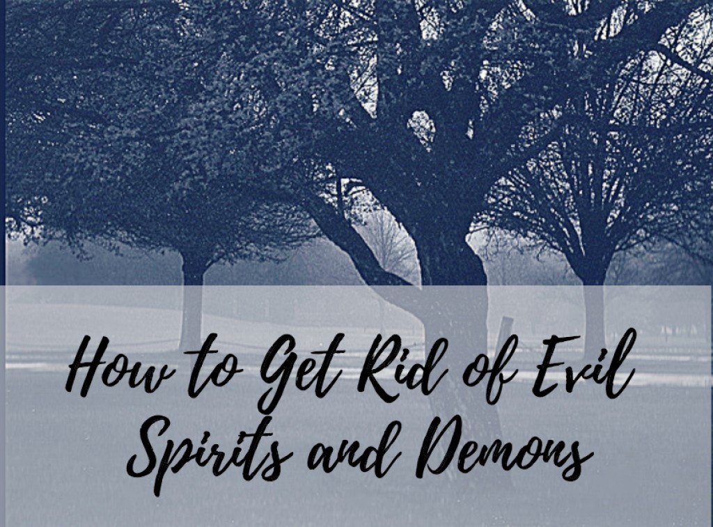 How To Get Rid Of Evil Spirits And Demons Exemplore