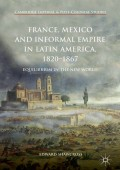 France, Mexico, and Informal Empire in Latin America, 1820-1867 Review