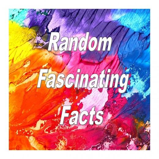 Random Fascinating Facts
