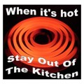 When It's Hot Stay out of the Kitchen