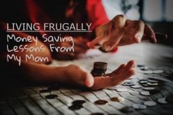 Living Frugally - Money Saving Lessons From My Mom