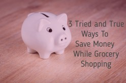 3 Tried and True Ways to Save Money While Grocery Shopping