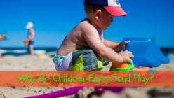 Why Do Children Enjoy Sand Play?