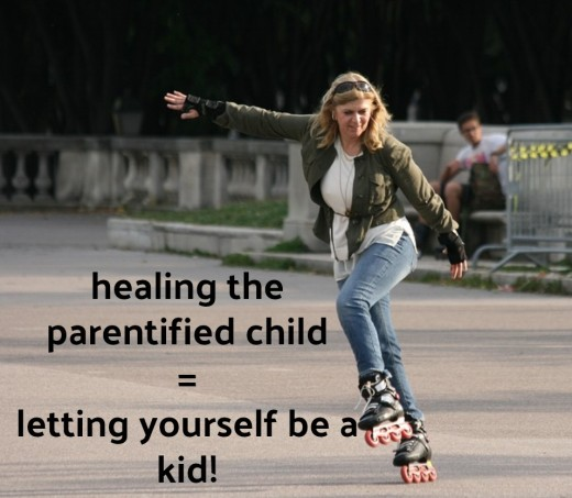 A parentified child can heal herself as an adult by enjoying activities she missed as a kid.