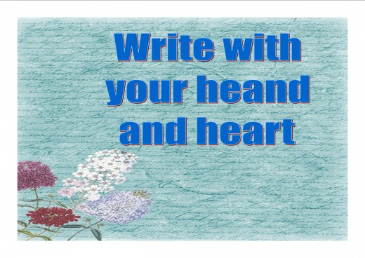 Write with your head and your heart.