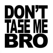 Dont Tase Me Bro profile image
