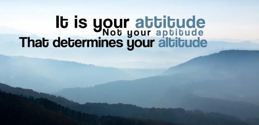 Attitude not aptitude determines your altitude