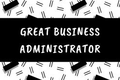 Basic Knowledge and Skills of a Great Business Administrator