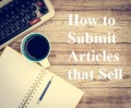 How to Write Articles That Sell: How to Submit Articles for Sale