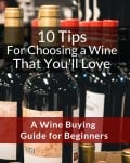 10 Tips for Choosing a Wine That You'll Love: A Wine Buying Guide for Beginners