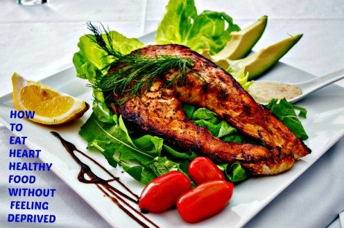 How to Eat a Heart-Healthy Diet Without Feeling Deprived