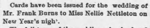 A search of old newspapers turned up a clipping about her wedding plans with Frank Burns. The Morning Journal-Courier  (New Haven, Connecticut) 25 Dec 1883, Tue  • Page 4