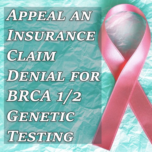 How to File an Appeal If Insurance Tries to Deny Your Claim for BRCA 1/2 Genetic Testing