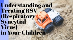 Understanding and Treating RSV (Respiratory Syncytial Virus) in Your Children