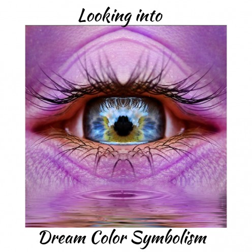 Dreaming In Color And The Meaning Of Colors Dreams