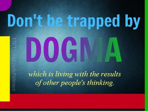 Dogma is truly the result being led by another's absolute.