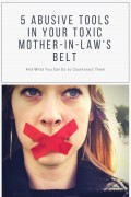 5 Abusive Tools in Your Toxic Mother-in-Law's Belt