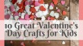 10 Great Valentine's Day Crafts for Kids