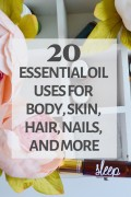 20 Essential Oil Uses for the Body. Essential Oils for Skin, Hair, Nails, and Teeth.