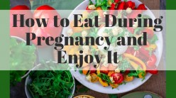 How to Eat During Pregnancy and Enjoy It