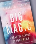 Interested in Sparking Creativity in Your Life? Elizabeth Gilbert Inspires Us All in Her Latest Book Big Magic