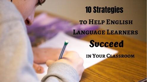 10 Top Classroom Strategies to Help English Language Learners Succeed