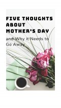 Dreading Mother's Day? 5 Reasons It Needs to Be Gone for Good