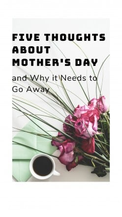 Five Thoughts About Mother's Day and Why It Needs to Go Away