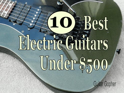 The 10 Best Electric Guitars on a $500 Budget for 2019