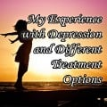 My Experience With Depression and Different Treatment Options