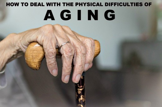 How to deal with the physical difficulties of aging.