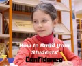 10 Top Ways Teachers Can Build Their Students' Confidence