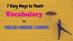 7 Super Strategies to Teach Vocabulary to English Language Learners
