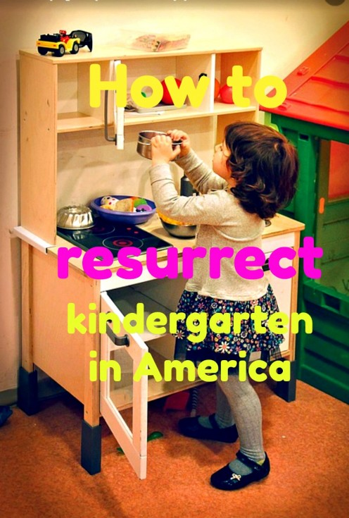 How We Ruined Kindergarten in America and How We Can Re-Build It