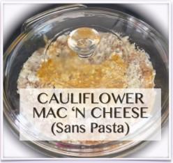 Cauliflower Mac 'n Cheese (Sans Pasta)