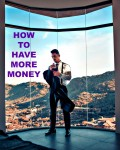 Advice That Will Help You to Have More Money