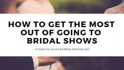 How to Get the Most Out of Going to a Bridal Show