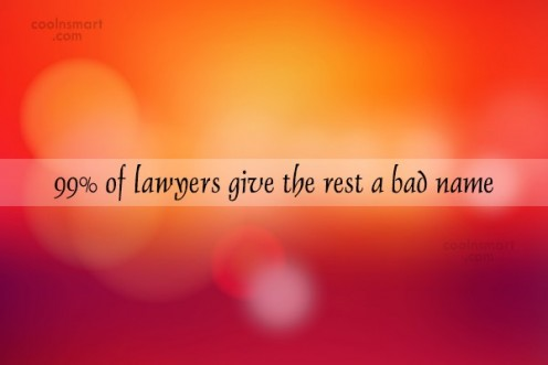 "The quote speaks for itself. The word ""lawyer"" has been linked to several unsavory names. Change the masses perception from within."