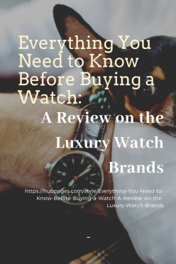 Everything You Need to Know Before Buying a Watch (A Review on the Luxury Watch Brands)