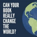 Can Your Book Really Change the World?
