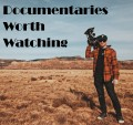 Documentaries Worth Watching