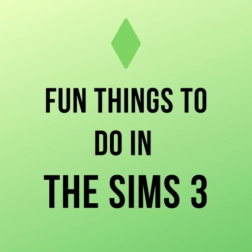 """The Top 10 Things to Do in """"The Sims 3"""""""
