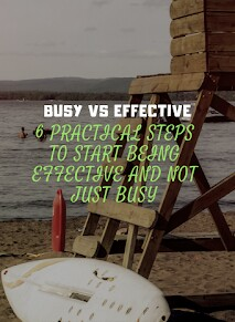 6 PRACTICAL STEPS TO START BEING EFFECTIVE AND NOT JUST BUSY