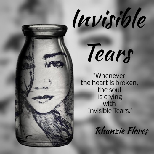"""""""Whenever the heart is broken, the soul is crying with Invisible Tears."""""""