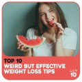 Top 10 Weird but Proven Effective Weight Loss Tips That Works for Everyone!