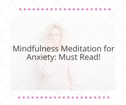 Mindfulness Meditation for Anxiety: Must Read!