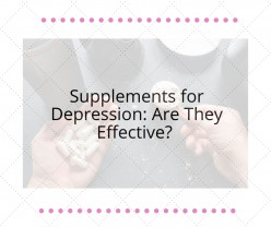 Supplements for Depression: Are They Effective?