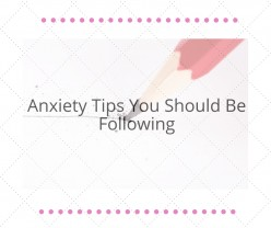 Anxiety Tips That You Should Be Following